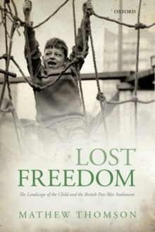 Lost Freedom : The Landscape of the Child and the British Post-War Settlement, Hardback Book