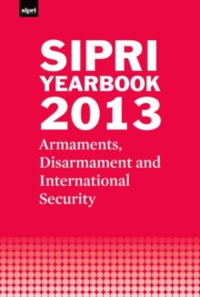 SIPRI Yearbook 2013 : Armaments, Disarmament and International Security, Hardback Book