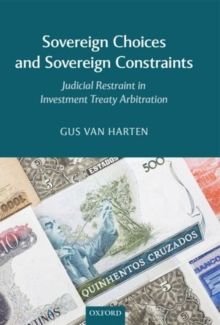 Sovereign Choices and Sovereign Constraints : Judicial Restraint in Investment Treaty Arbitration, Hardback Book