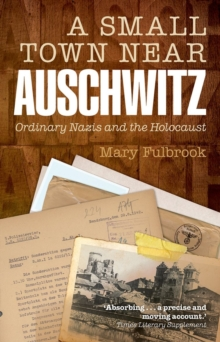 A Small Town Near Auschwitz : Ordinary Nazis and the Holocaust, Paperback / softback Book
