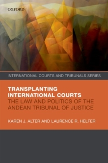 Transplanting International Courts : The Law and Politics of the Andean Tribunal of Justice, Hardback Book