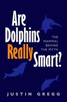 Are Dolphins Really Smart? : The mammal behind the myth, Paperback / softback Book