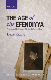 The Age of the Efendiyya : Passages to Modernity in National-Colonial Egypt, Hardback Book