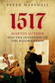 1517 : Martin Luther and the Invention of the Reformation, Hardback Book