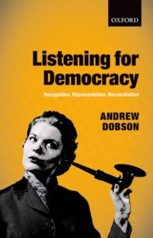 Listening for Democracy : Recognition, Representation, Reconciliation, Paperback / softback Book