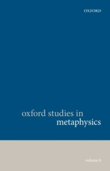 Oxford Studies in Metaphysics, Volume 8, Hardback Book