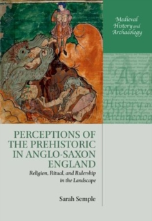 Perceptions of the Prehistoric in Anglo-Saxon England : Religion, Ritual, and Rulership in the Landscape, Hardback Book