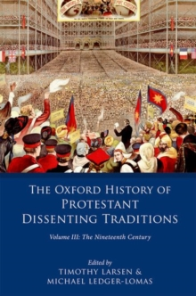 The Oxford History of Protestant Dissenting Traditions, Volume III : The Nineteenth Century, Hardback Book