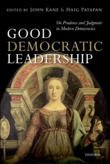 Good Democratic Leadership : On Prudence and Judgment in Modern Democracies, Hardback Book