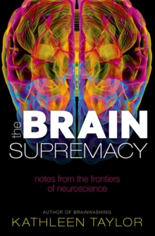 The Brain Supremacy : Notes from the frontiers of neuroscience, Paperback / softback Book
