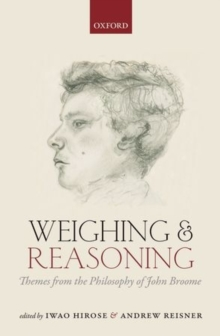 Weighing and Reasoning : Themes from the Philosophy of John Broome, Hardback Book