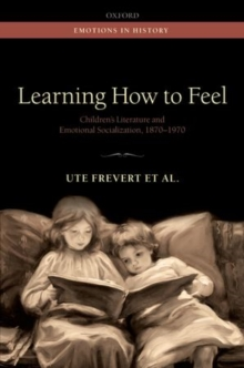 Learning How to Feel : Children's Literature and Emotional Socialization, 1870-1970, Hardback Book