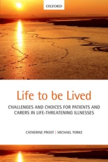 Life to be lived : Challenges and choices for patients and carers in life-threatening illnesses, Paperback / softback Book