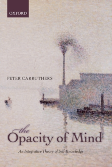 The Opacity of Mind : An Integrative Theory of Self-Knowledge, Paperback / softback Book