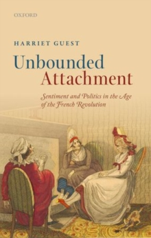 Unbounded Attachment : Sentiment and Politics in the Age of the French Revolution, Hardback Book