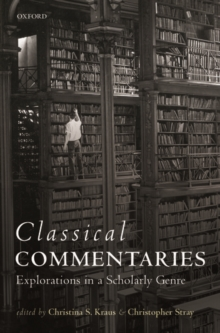 Classical Commentaries : Explorations in a Scholarly Genre, Hardback Book