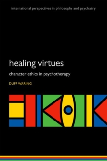 The Healing Virtues : Character Ethics in Psychotherapy, Paperback / softback Book