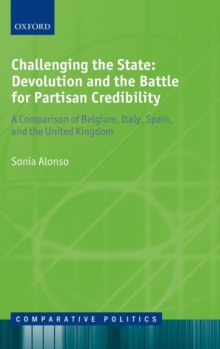 Challenging the State: Devolution and the Battle for Partisan Credibility : A Comparison of Belgium, Italy, Spain, and the United Kingdom, Hardback Book