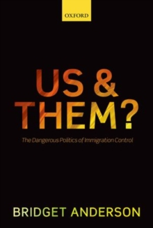 Us and Them? : The Dangerous Politics of Immigration Control, Hardback Book