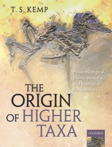 The Origin of Higher Taxa : Palaeobiological, developmental, and ecological perspectives, Hardback Book