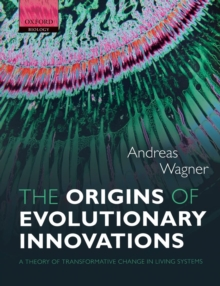 The Origins of Evolutionary Innovations : A Theory of Transformative Change in Living Systems, Paperback / softback Book