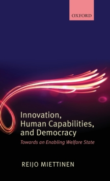 Innovation, Human Capabilities, and Democracy : Towards an Enabling Welfare State, Hardback Book