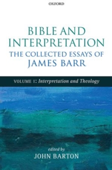 Bible and Interpretation: The Collected Essays of James Barr : Volume I: Interpretation and Theology, Hardback Book