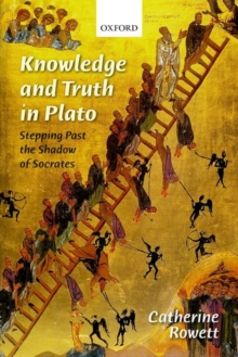Knowledge and Truth in Plato : Stepping Past the Shadow of Socrates, Hardback Book