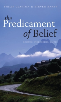 The Predicament of Belief : Science, Philosophy, and Faith, Hardback Book