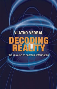 Decoding Reality : The Universe as Quantum Information, Paperback Book