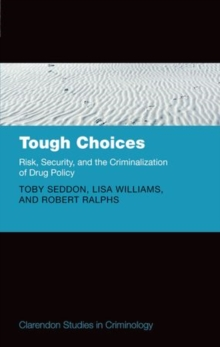 Tough Choices : Risk, Security and the Criminalization of Drug Policy, Hardback Book