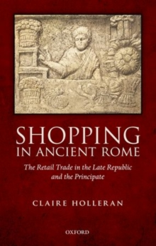 Shopping in Ancient Rome : The Retail Trade in the Late Republic and the Principate, Hardback Book