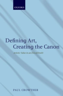 Defining Art, Creating the Canon : Artistic Value in an Era of Doubt, Paperback / softback Book