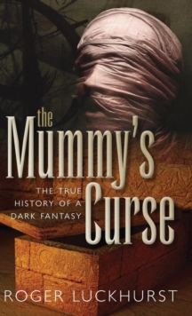 The Mummy's Curse : The true history of a dark fantasy, Hardback Book