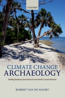 Climate Change Archaeology : Building Resilience from Research in the World's Coastal Wetlands, Hardback Book