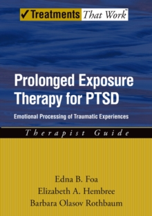 Prolonged Exposure Therapy for PTSD : Emotional Processing of Traumatic Experiences, PDF eBook