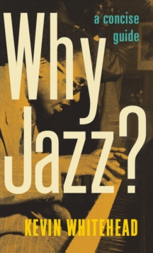Why Jazz? : A Concise Guide, Hardback Book