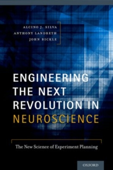 Engineering the Next Revolution in Neuroscience : The New Science of Experiment Planning, Paperback / softback Book