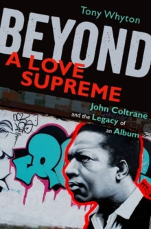 Beyond A Love Supreme : John Coltrane and the Legacy of an Album, Hardback Book
