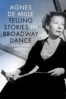 Agnes de Mille : Telling Stories in Broadway Dance, Hardback Book
