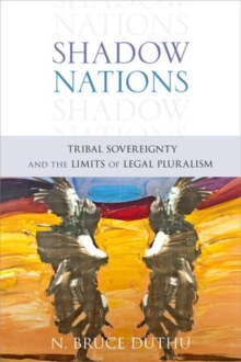 Shadow Nations : Tribal Sovereignty and the Limits of Legal Pluralism, Hardback Book