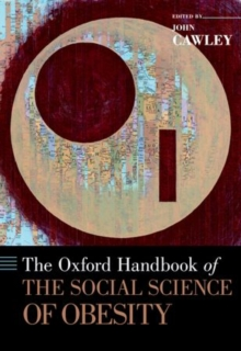 The Oxford Handbook of the Social Science of Obesity, Hardback Book