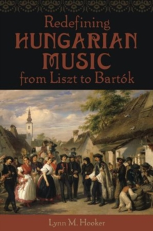 Redefining Hungarian Music from Liszt to Bartok, Hardback Book