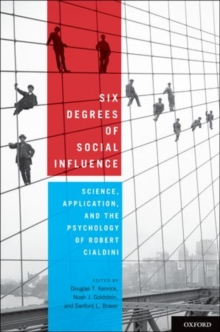 Six Degrees of Social Influence : Science, Application, and the Psychology of Robert Cialdini, Hardback Book