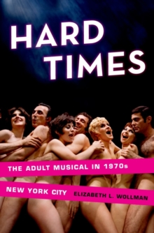 Hard Times : The Adult Musical in 1970s New York City, Hardback Book