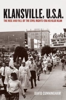 Klansville, U.S.A : The Rise and Fall of the Civil Rights-era Ku Klux Klan, Hardback Book