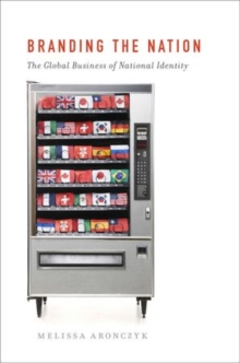 Branding the Nation : The Global Business of National Identity, Paperback / softback Book