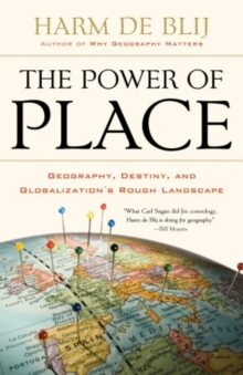 The Power of Place : Geography, Destiny, and Globalization's Rough Landscape, Paperback Book