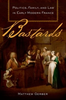 Bastards : Politics, Family, and Law in Early Modern France, Hardback Book
