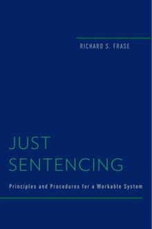 Just Sentencing : Principles and Procedures for a Workable System, Hardback Book